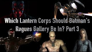 Which Lantern Corps Should Batman's Rogues Gallery Be In? Part 3