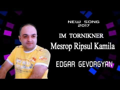 Edgar Gevorgyan - Im Tornikner ( Mesrop - Ripsul - Kamila )