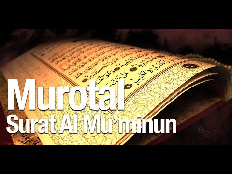 Bacaan Quran Merdu Surat Al Mu'minun Ayat 1-18