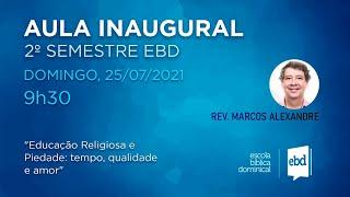 Culto & EBD (Educação Religiosa e Piedade – I Tm 4.6-16 – Rev. Marcos Alexandre) – 25/07/2021(MANHÃ)
