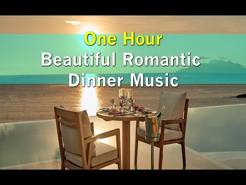 Beautiful Romantic Dinner Music - ONE HOUR