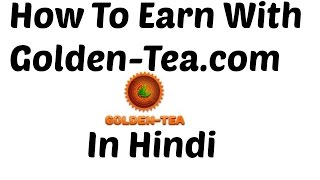 How To Earn With Golden-tea.com In Hindi