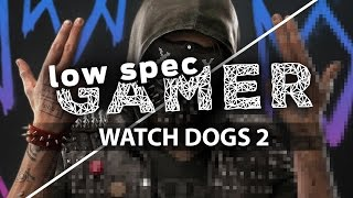 Watch_Dogs 2: simple tweaks for more performance on low end computers