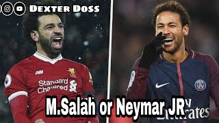 M.Salah or Neymar JR | Liverpool | PSG | 2018 |