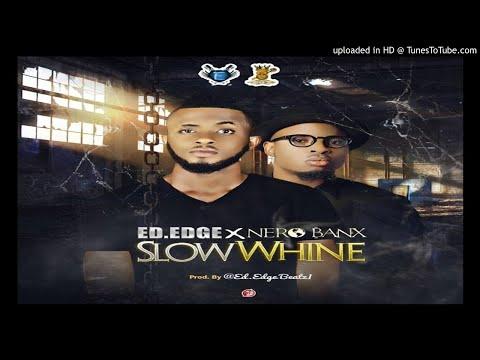 Ed.edge Ft. Nero Banx - Slow Whine(2017 MUSIC VIDEOS. AFRICAN JAMZ)