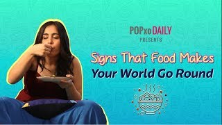 Signs That Food Makes Your World Go Round - POPxo