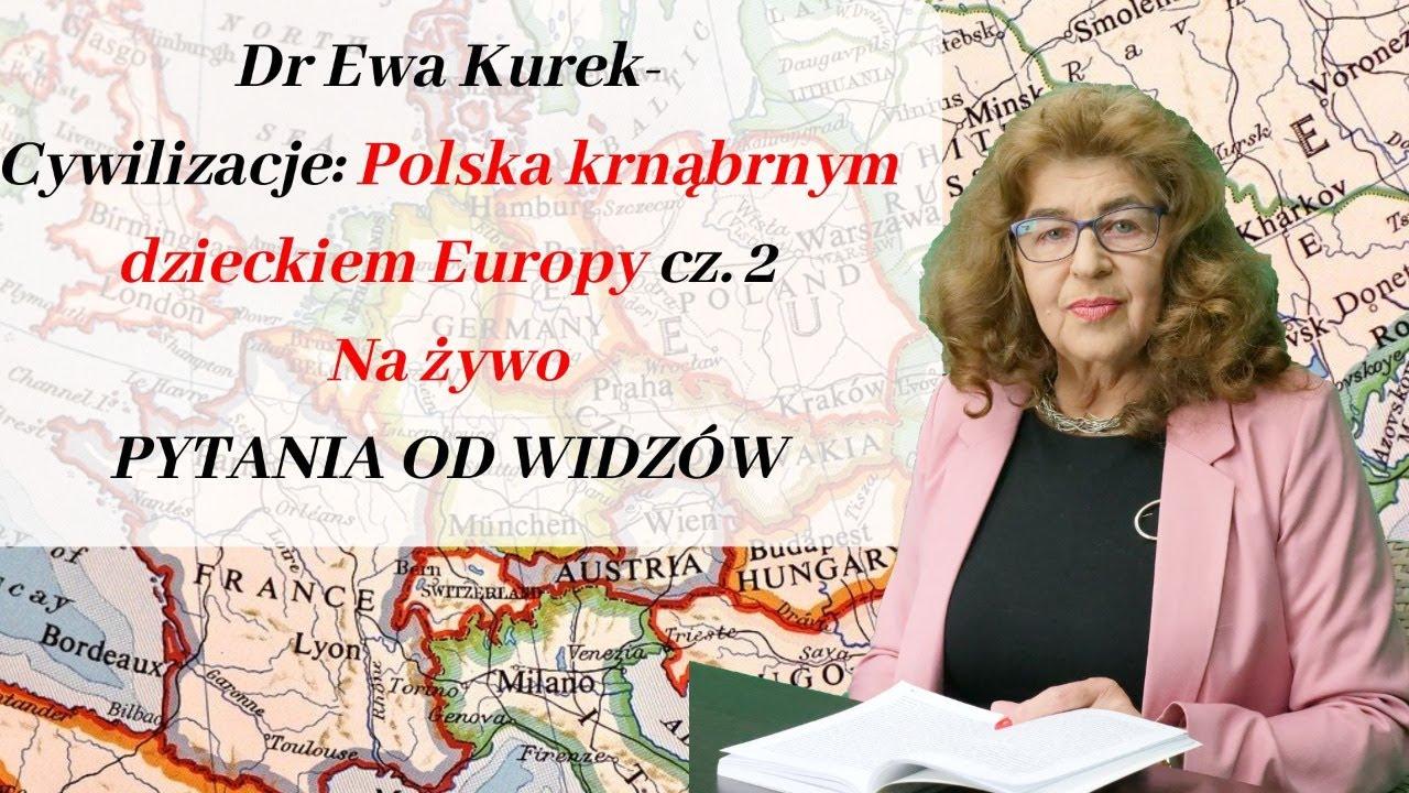 Dr Ewa Kurek - Cywilizacje: Czemu Polska tak przeszkadza Europie cz. 2