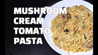 Cream Sauce Tomato Mushroom Pasta - Mushroom Cream Sauce Pasta - Creamy mushroom Pasta Youtube