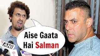 Sonu Nigam Makes Fun Of Salman Khan Singing