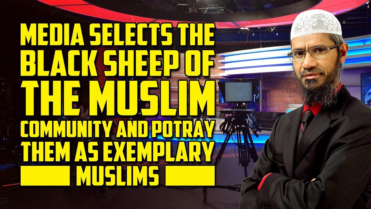 Media Selects the Black Sheep of the Muslim Community & Potray them as Exemplary Muslims -Zakir