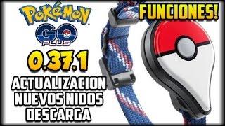 NUEVA ACTUALIZACION POKEMON GO 0.37.1 APK - COMO FUNCIONA EL PLUS  - CAMBIO DE NIDOS