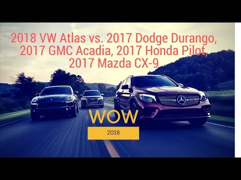 2018-vw-atlas-vs-2017-dodge-durango,-2017-gmc-acadia,-2017-honda-pilot,-2017-mazda-cx-9