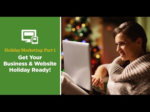 Holiday Marketing Part I: Get Your Business and Website Holiday Ready