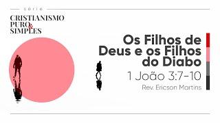 Os Filhos de Deus e os Filhos do Diabo - 1 João 3:7-10 | Rev. Ericson Martins
