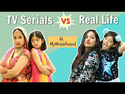 TV Series Vs Real Life  ft. MyMissAnand  Shruti Arjun Anand