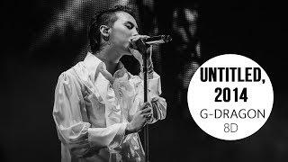 G-DRAGON - UNTITLED, 2014 (무제)(無題) [8D USE HEADPHONE] 🎧