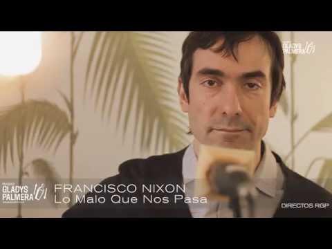 FRANCISCO NIXON - Lo Malo Que Nos Pasa