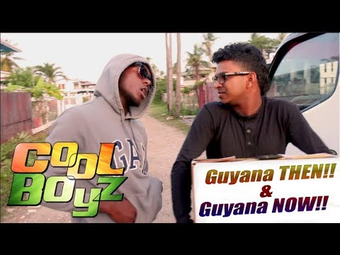 Guyana THEN!! And Guyana NOW!! - CoolBoyzTV