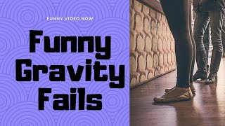 Funny Gravity Fails 😂 -  Funny Video Now