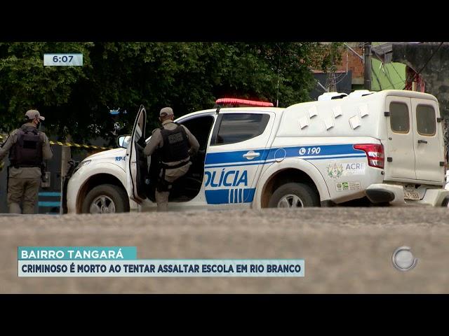 Bairro Tangará: Criminoso é morto ao tentar assaltar escola em Rio Branco