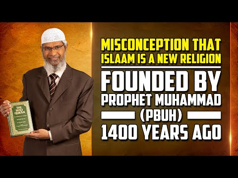 Misconception that Islam is a New Religion Founded by Prophet Muhammad (pbuh) 1400 years ago