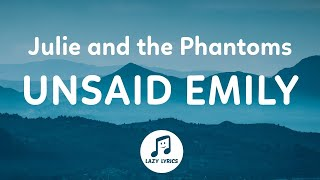Julie and the Phantoms - Unsaid Emily (Lyrics) (From Julie and the Phantoms)