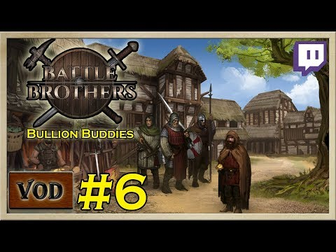 Battle Brothers - [Bullion Buddies - Stream 6] - Twitch Livestream VOD