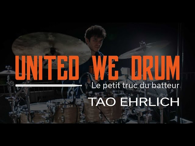 Tao Ehrlich - United We Drum, le petit truc du batteur