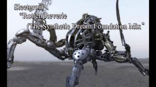 Sleetgrout  - Rotten Reverie (The Synthetic Dream Foundation mix)