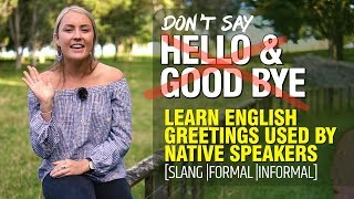 Stop Saying - Hello & Good bye | Learn Slang & Informal English Greetings Used by Native Speakers