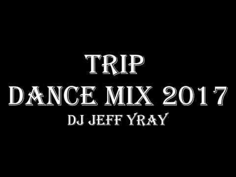 Trip Dance Mix 2017 Dj Jeff Yray