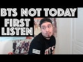 BTS FIRST LISTEN - NOT TODAY REACTION