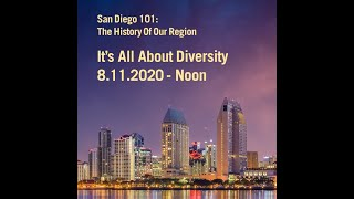 San Diego 101:  The History Of Our Region -- It's All About Diversity 8.11.20