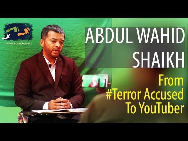 From #TerrorAccused To Youtuber - Abdul Wahid Shaikh | Karwan e Mohabbat