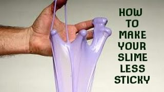 How Make Your Slime Less Sticky