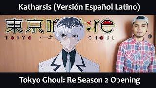 Katharsis (Versión Español Latino) Tokyo Ghoul: Re Season 2 OP