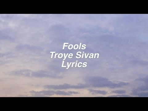 Fools || Troye Sivan Lyrics