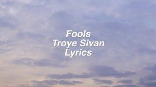 Video Fools    Troye Sivan Lyrics download MP3, 3GP, MP4, WEBM, AVI, FLV Januari 2018