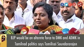 BJP would be an alternte force to DMK and ADMK in Tamilnad politics says Tamilisai Soundararajan