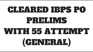 IBPS PO PRE (General)Cleared With 55 Attempts