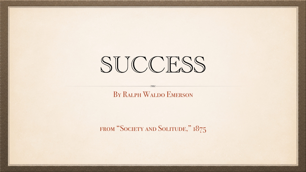 success an essay by ralph waldo emerson success an essay by ralph waldo emerson