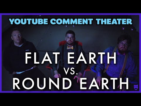 FLAT EARTH VS. ROUND EARTH - YouTube Comment Theater