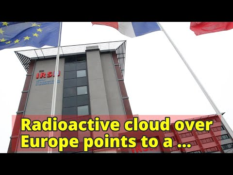 Radioactive cloud over Europe points to a nuclear accident in Russia or Kazakhstan in September