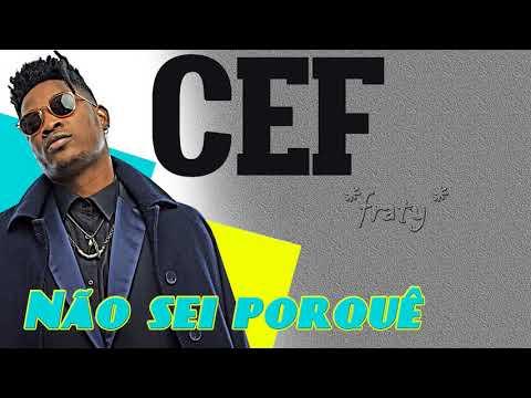 CEF - Não sei porquê (2017)