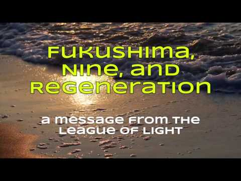 Fukushima, Nine, and Regeneration: A Dimensional Message from the League of Light