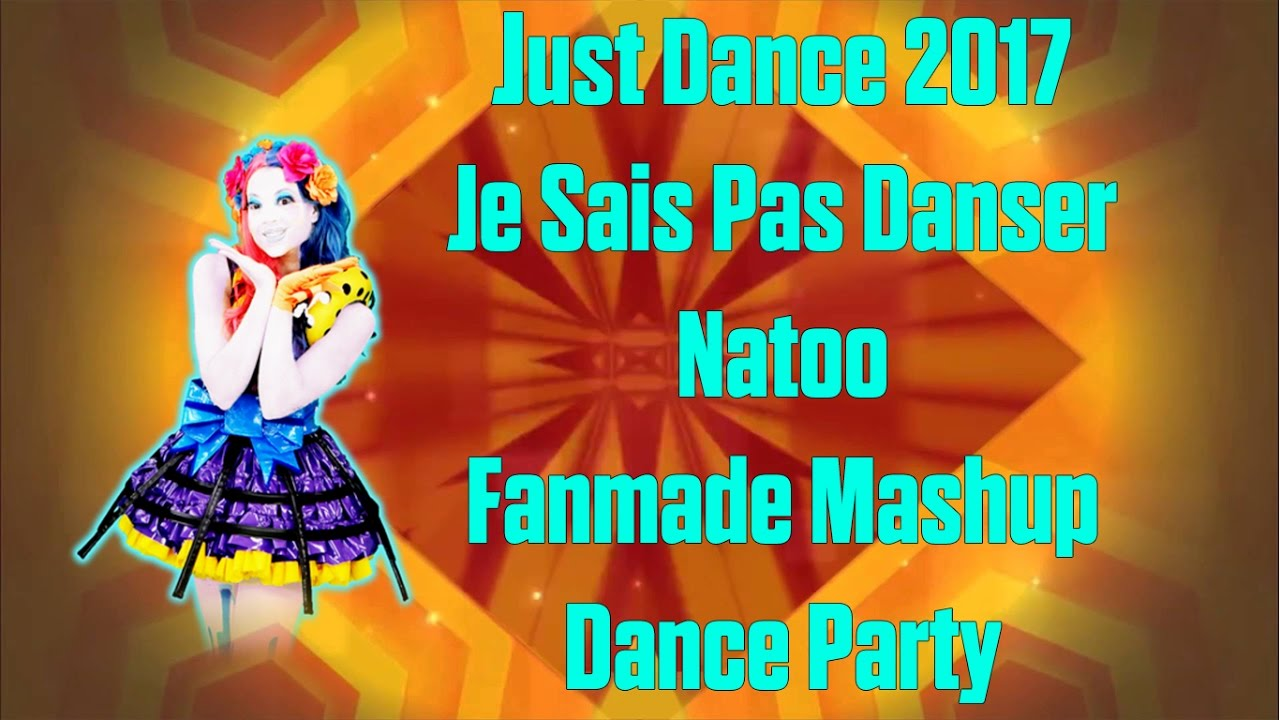 just dance 2017 je sais pas danser by natoo fanmade mashup dance party tefaqmcontest youtube. Black Bedroom Furniture Sets. Home Design Ideas