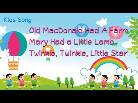Kids Song : Old MacDonald Had A Farm : Mary Had a Little Lamb : Twinkle, Twinkle, Little Star