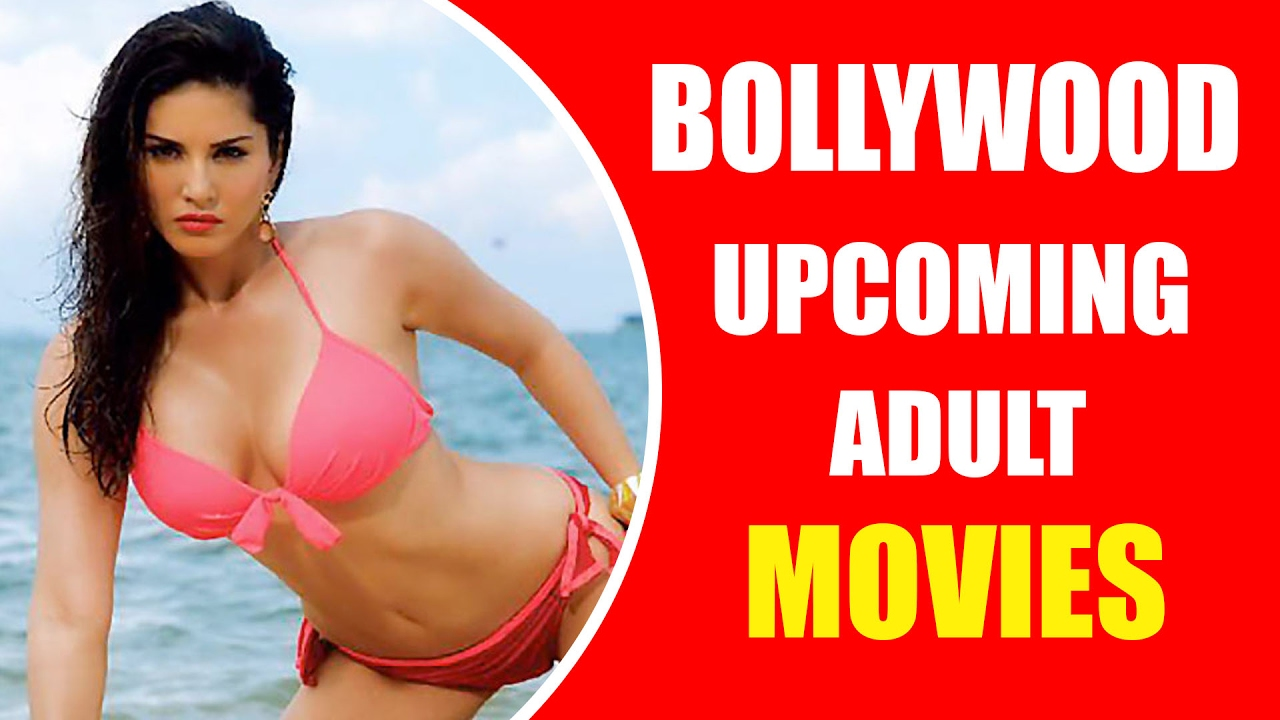 Bollywood Upcoming Adult Movies