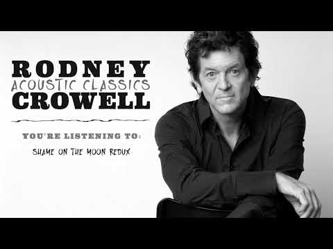 Rodney Crowell - Shame On The Moon Redux (Acoustic Classics)