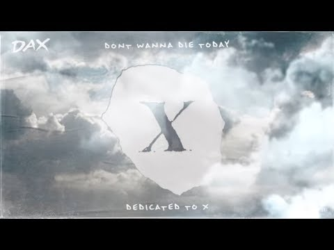 DAX- Don't Wanna Die Today (XXXTENTACION Tribute) [Lyric Video]